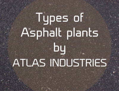 Types of asphalt plants – batch plant | drum mix plant